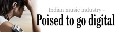 Indian Music Industry poised to go digital …